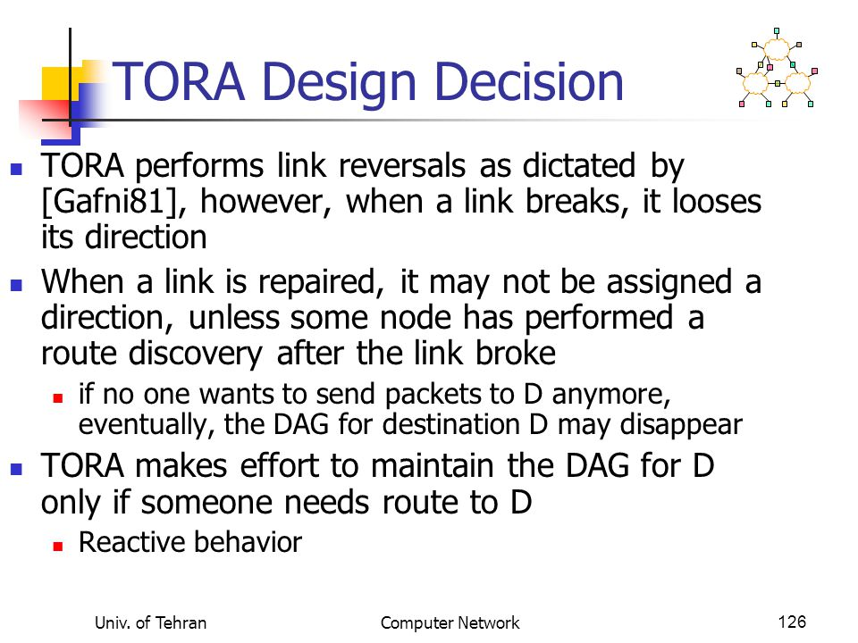 TORA Design Decision TORA performs link reversals as dictated by [Gafni81], however, when a link breaks, it looses its direction.